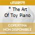 * THE ART OF TOY PIANO