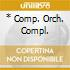 * COMP. ORCH. COMPL.