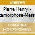 Pierre Henry - Metamorphose-Messe Pour Le Temps Present