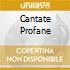 CANTATE PROFANE