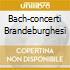 BACH-CONCERTI BRANDEBURGHESI