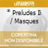 * PRELUDES II / MASQUES