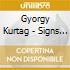 Gyorgy Kurtag - Signs Games And..