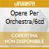OPERE PER ORCHESTRA/6CD