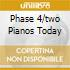 PHASE 4/TWO PIANOS TODAY