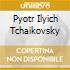 Pyotr Ilyich Tchaikovsky - Tchaikovsky