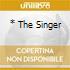 * THE SINGER