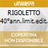 RIGOLETTO (40°ann.limit.edit.)