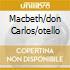 MACBETH/DON CARLOS/OTELLO