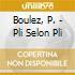 Boulez, P. - Pli Selon Pli