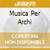 MUSICA PER ARCHI