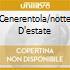 CENERENTOLA/NOTTE D'ESTATE