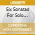 SIX SONATAS FOR SOLO VIOLIN