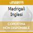 MADRIGALI INGLESI