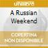 A RUSSIAN WEEKEND