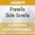 FRATELLO SOLE SORELLA