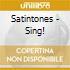 Satintones - Sing!