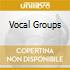 VOCAL GROUPS