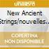 NEW ANCIENT STRINGS/NOUVELLES CORDES...