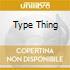 TYPE THING