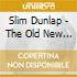 Slim Dunlap - The Old New Me