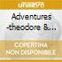 ADVENTURES -THEODORE & FRIENDS
