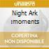 NIGHT ARK :MOMENTS