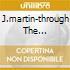 J.MARTIN-THROUGH THE MOVING...