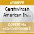 GERSHWIN:AN AMERICAN IN PARIS