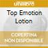 TOP EMOTION LOTION