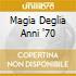 MAGIA DEGLIA ANNI '70