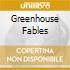 GREENHOUSE FABLES