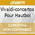 VIVALDI-CONCERTOS POUR HAUTBOI