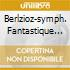 BERLZIOZ-SYMPH. FANTASTIQUE...