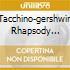 TACCHINO-GERSHWIN RHAPSODY...