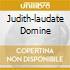 JUDITH-LAUDATE DOMINE