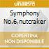 SYMPHONY NO.6,NUTCRAKER