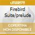 FIREBIRD SUITE/PRELUDE