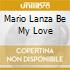 MARIO LANZA BE MY LOVE