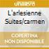 L'ARLESIENNE SUITES/CARMEN