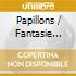 PAPILLONS / FANTASIE OP.17