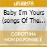 BABY I'M YOURS (SONGS OF THE )