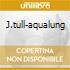 J.TULL-AQUALUNG