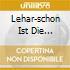 LEHAR-SCHON IST DIE WELT...