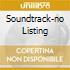 SOUNDTRACK-NO LISTING