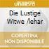 DIE LUSTIGE WITWE /LEHAR