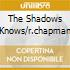 THE SHADOWS KNOWS/R.CHAPMAN
