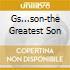 GS...SON-THE GREATEST SON