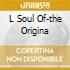 L SOUL OF-THE ORIGINA