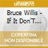 Bruce Willis - If It Don'T Kill You It Just Make You Stronger